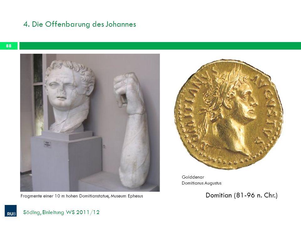 4. Die Offenbarung des Johannes Söding, Einleitung WS 2011/12 88 Domitian (81-96 n. Chr.) Fragmente einer 10 m hohen Domitianstatue, Museum Ephesus Go