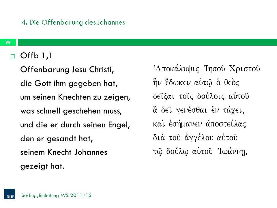 4. Die Offenbarung des Johannes Offb 1,1 Offenbarung Jesu Christi, die Gott ihm gegeben hat, um seinen Knechten zu zeigen, was schnell geschehen muss,