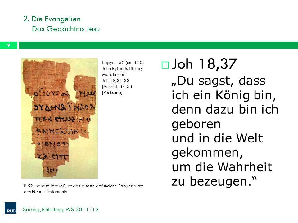 2. Die Evangelien Das Gedächtnis Jesu Joh 18,37 Du sagst, dass ich ein König bin, denn dazu bin ich geboren und in die Welt gekommen, um die Wahrheit