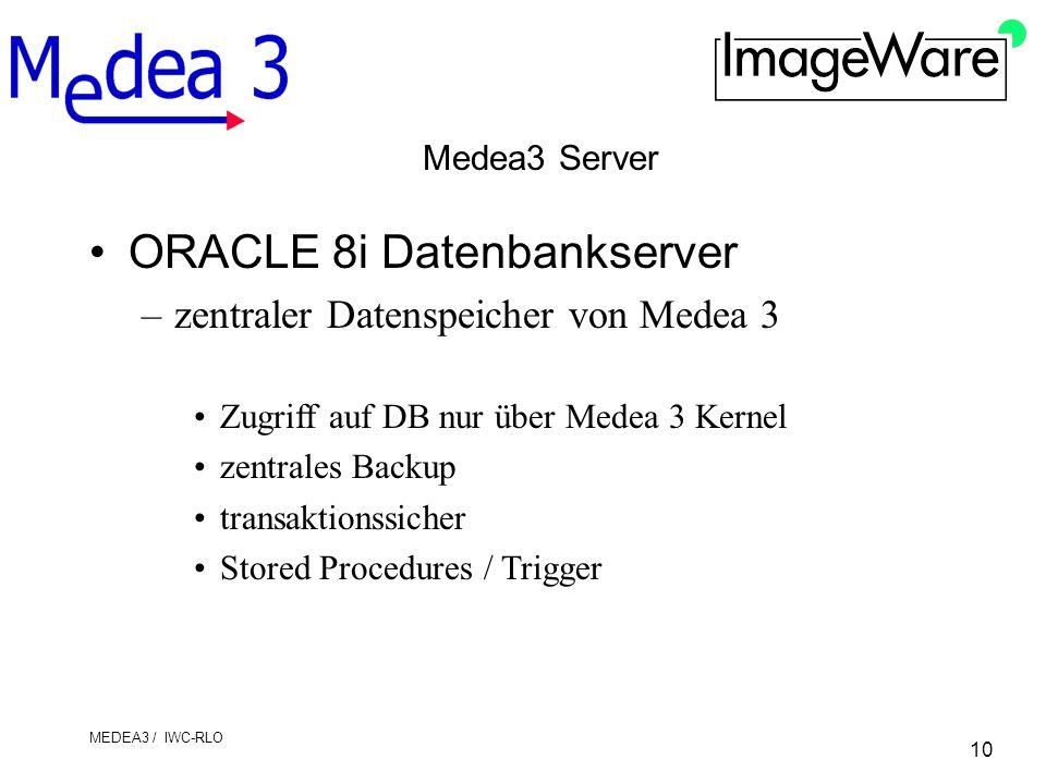 10 MEDEA3 / IWC-RLO Medea3 Server ORACLE 8i Datenbankserver –zentraler Datenspeicher von Medea 3 Zugriff auf DB nur über Medea 3 Kernel zentrales Back