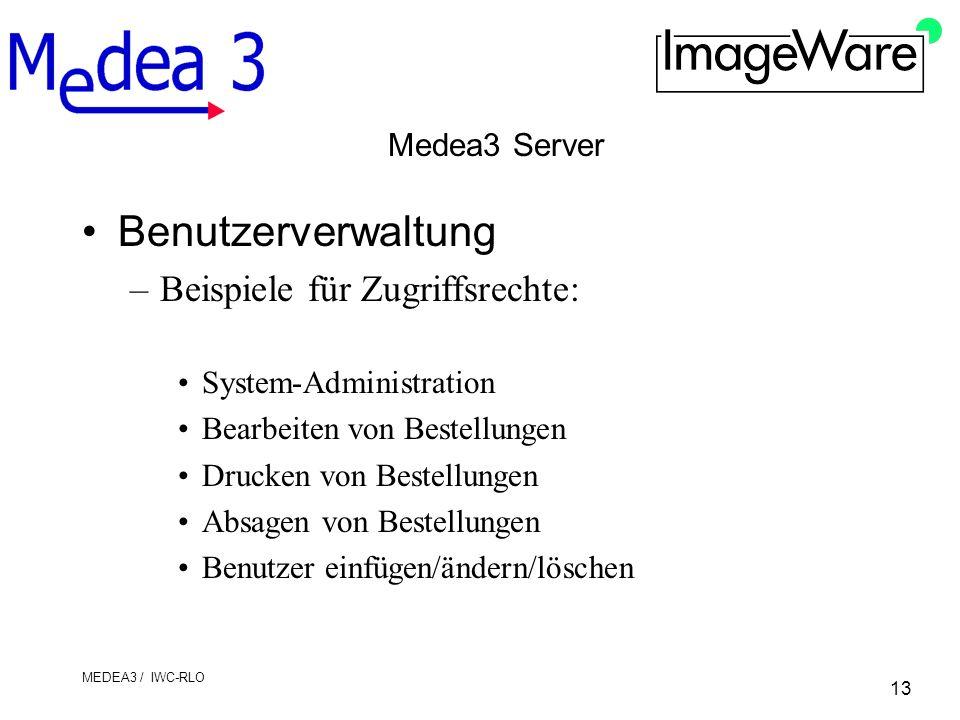 13 MEDEA3 / IWC-RLO Medea3 Server Benutzerverwaltung –Beispiele für Zugriffsrechte: System-Administration Bearbeiten von Bestellungen Drucken von Best