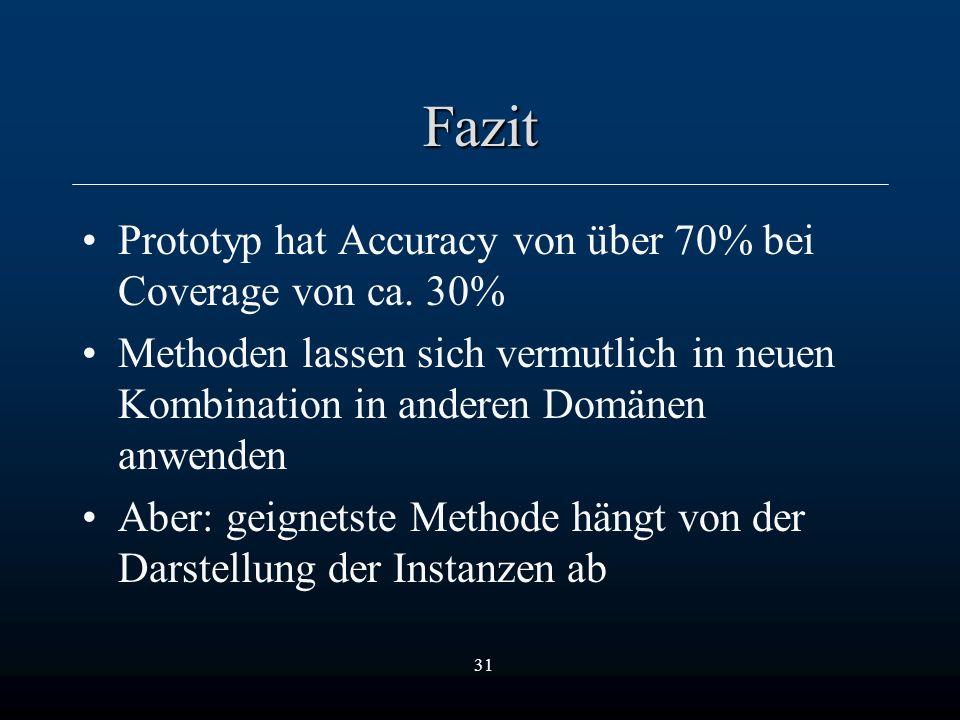 31 Fazit Prototyp hat Accuracy von über 70% bei Coverage von ca.