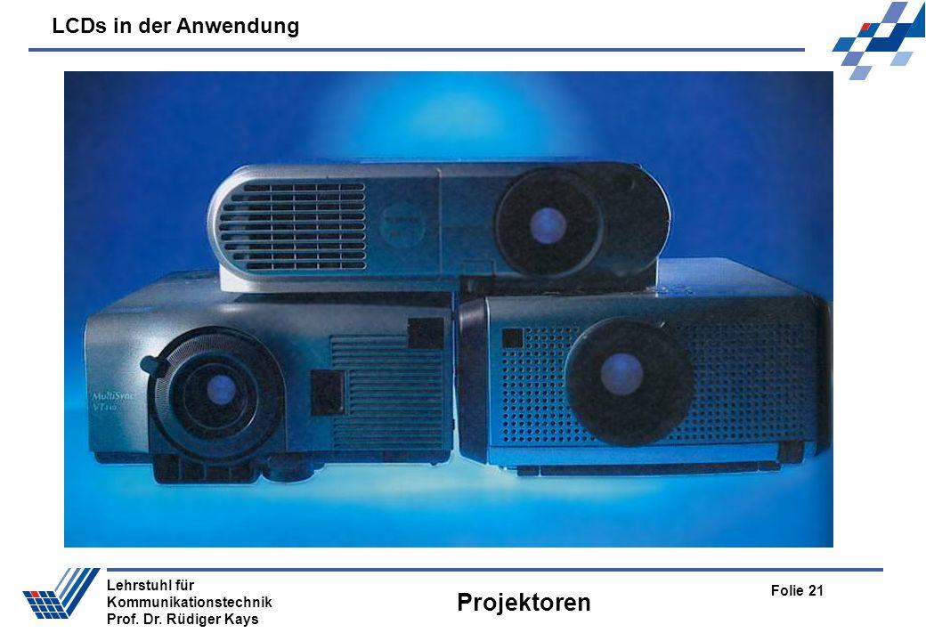 LCDs in der Anwendung Folie 21 Lehrstuhl für Kommunikationstechnik Prof. Dr. Rüdiger Kays Projektoren