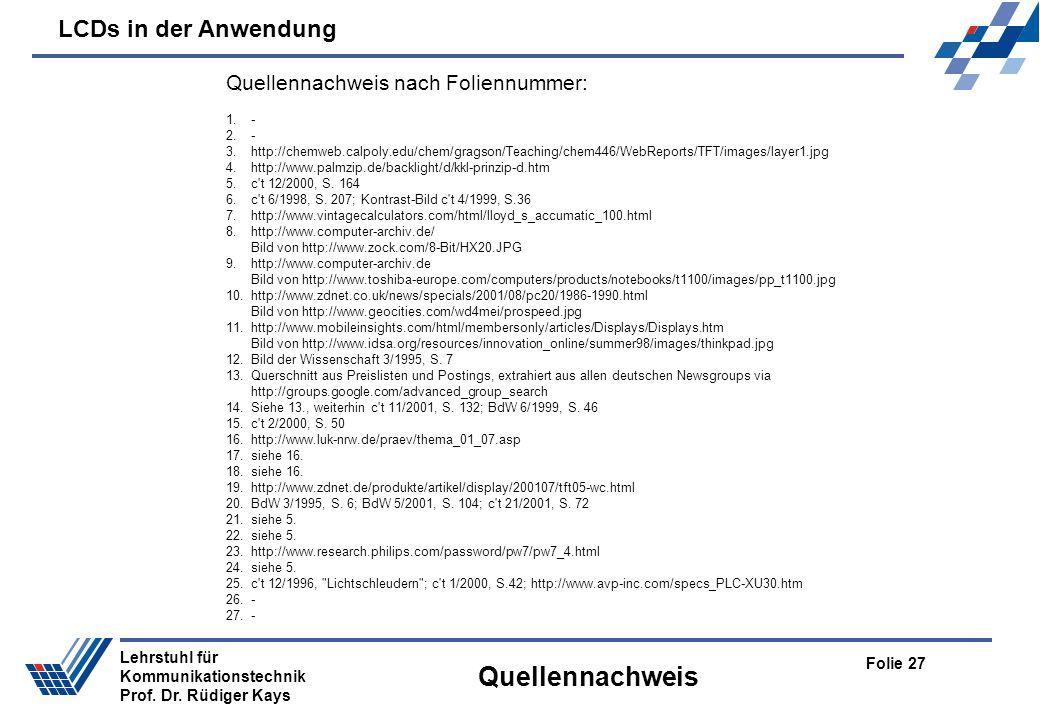 LCDs in der Anwendung Folie 27 Lehrstuhl für Kommunikationstechnik Prof. Dr. Rüdiger Kays Quellennachweis Quellennachweis nach Foliennummer: 1.- 2.- 3