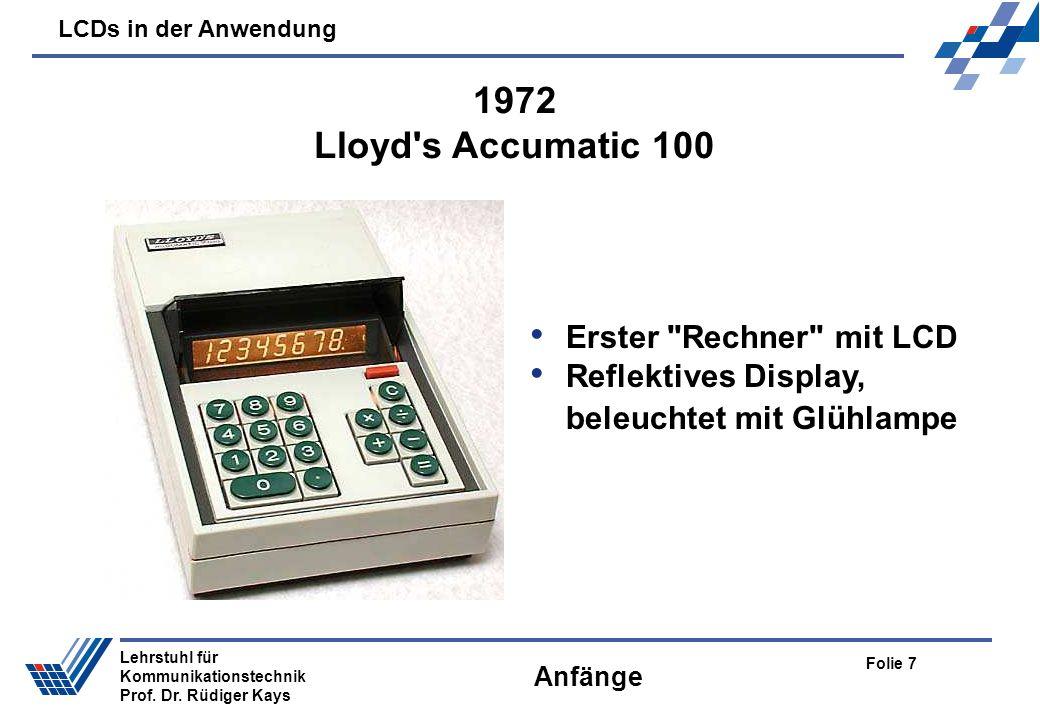 LCDs in der Anwendung Folie 7 Lehrstuhl für Kommunikationstechnik Prof. Dr. Rüdiger Kays Anfänge Erster