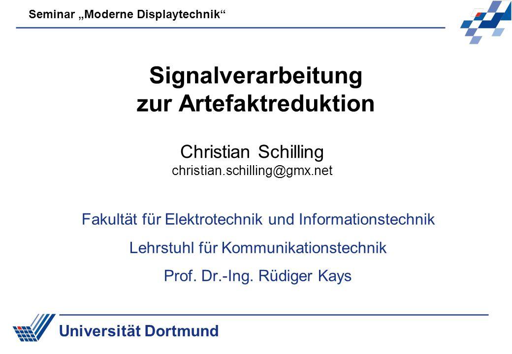 Universität Dortmund Seminar Moderne Displaytechnik Signalverarbeitung zur Artefaktreduktion Fakultät für Elektrotechnik und Informationstechnik Lehrs