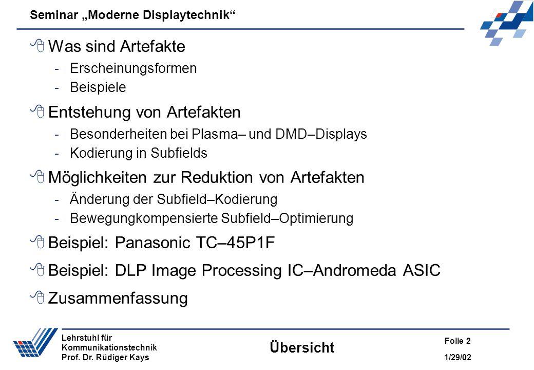 Seminar Moderne Displaytechnik 1/29/02 Folie 2 Lehrstuhl für Kommunikationstechnik Prof. Dr. Rüdiger Kays Übersicht Was sind Artefakte -Erscheinungsfo