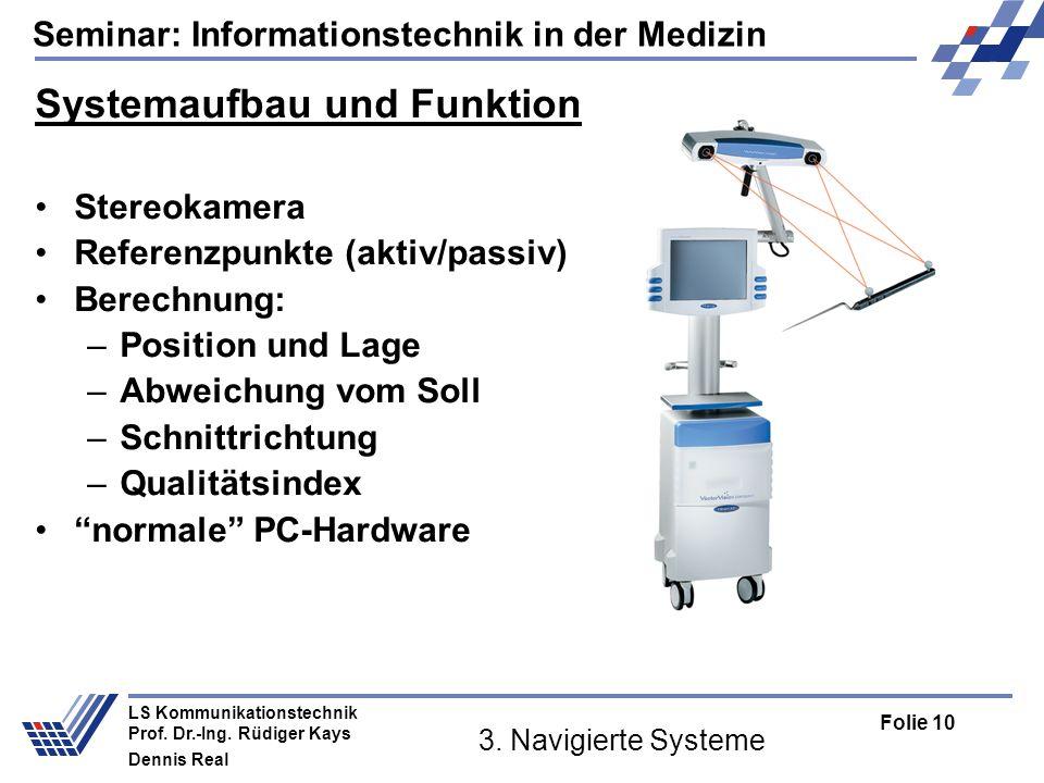 Seminar: Informationstechnik in der Medizin Folie 10 LS Kommunikationstechnik Prof. Dr.-Ing. Rüdiger Kays Dennis Real 3. Navigierte Systeme Systemaufb