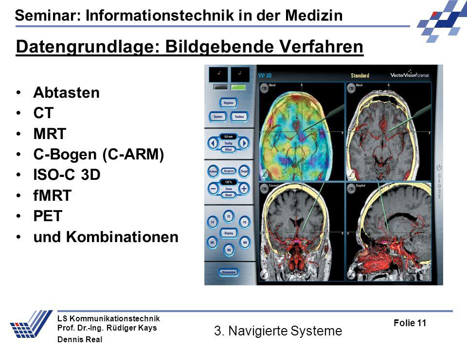 Seminar: Informationstechnik in der Medizin Folie 11 LS Kommunikationstechnik Prof. Dr.-Ing. Rüdiger Kays Dennis Real 3. Navigierte Systeme Datengrund