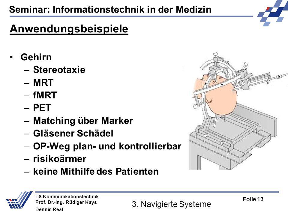 Seminar: Informationstechnik in der Medizin Folie 13 LS Kommunikationstechnik Prof. Dr.-Ing. Rüdiger Kays Dennis Real 3. Navigierte Systeme Anwendungs