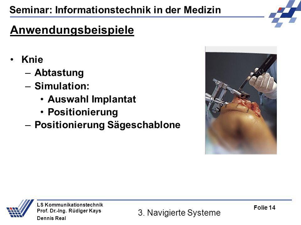Seminar: Informationstechnik in der Medizin Folie 14 LS Kommunikationstechnik Prof. Dr.-Ing. Rüdiger Kays Dennis Real 3. Navigierte Systeme Anwendungs