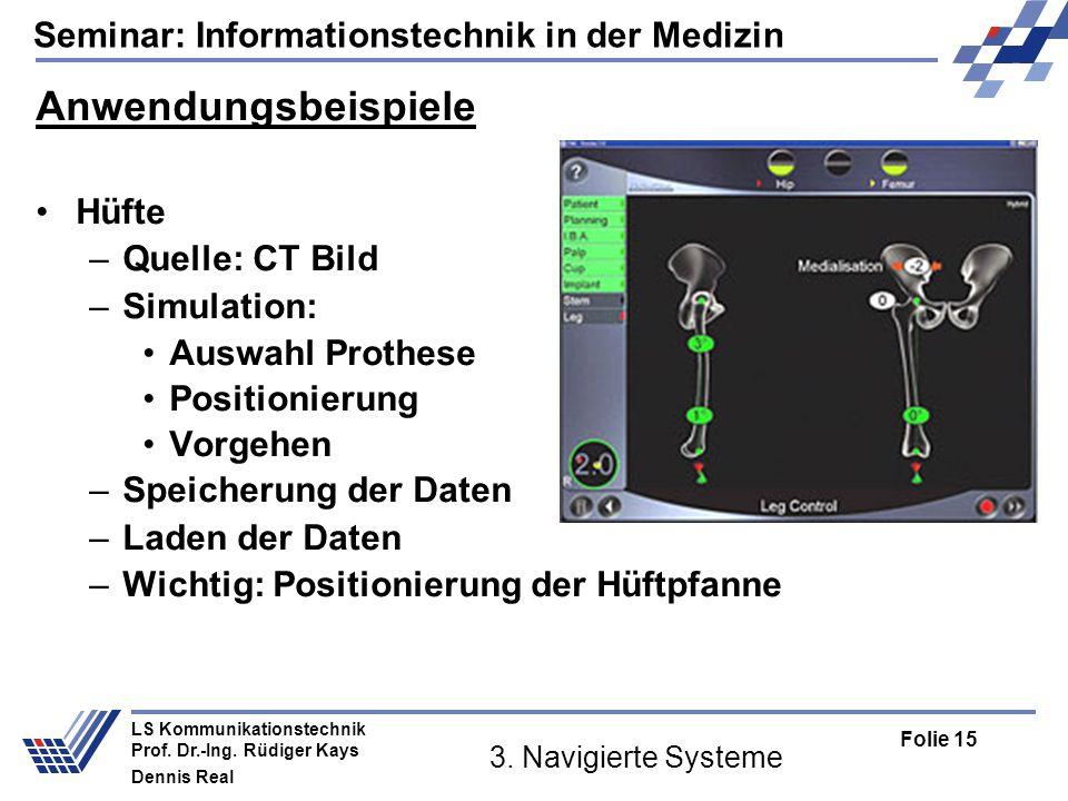 Seminar: Informationstechnik in der Medizin Folie 15 LS Kommunikationstechnik Prof. Dr.-Ing. Rüdiger Kays Dennis Real 3. Navigierte Systeme Anwendungs