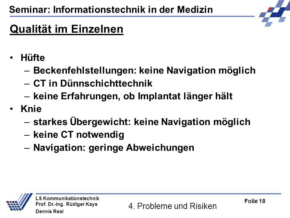Seminar: Informationstechnik in der Medizin Folie 18 LS Kommunikationstechnik Prof. Dr.-Ing. Rüdiger Kays Dennis Real 4. Probleme und Risiken Qualität