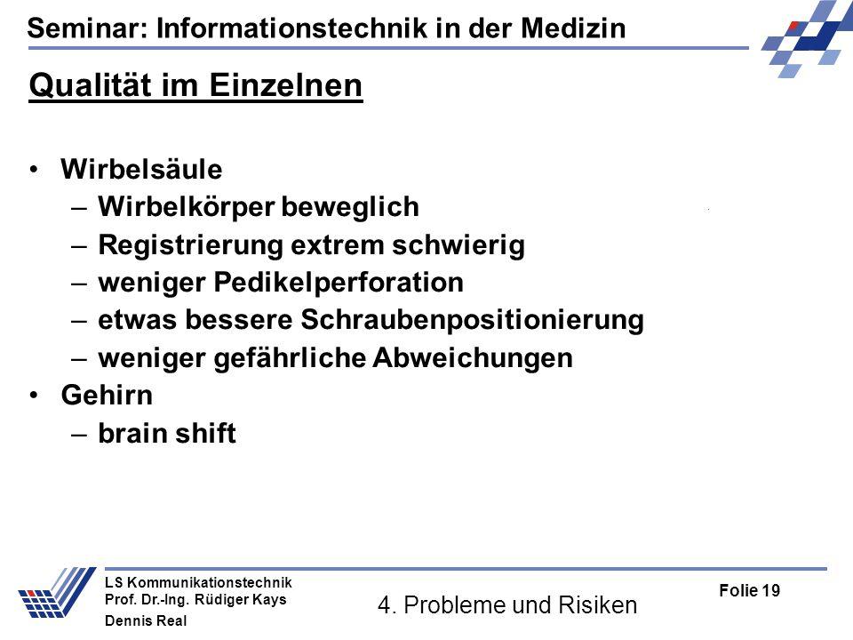 Seminar: Informationstechnik in der Medizin Folie 19 LS Kommunikationstechnik Prof. Dr.-Ing. Rüdiger Kays Dennis Real 4. Probleme und Risiken Qualität