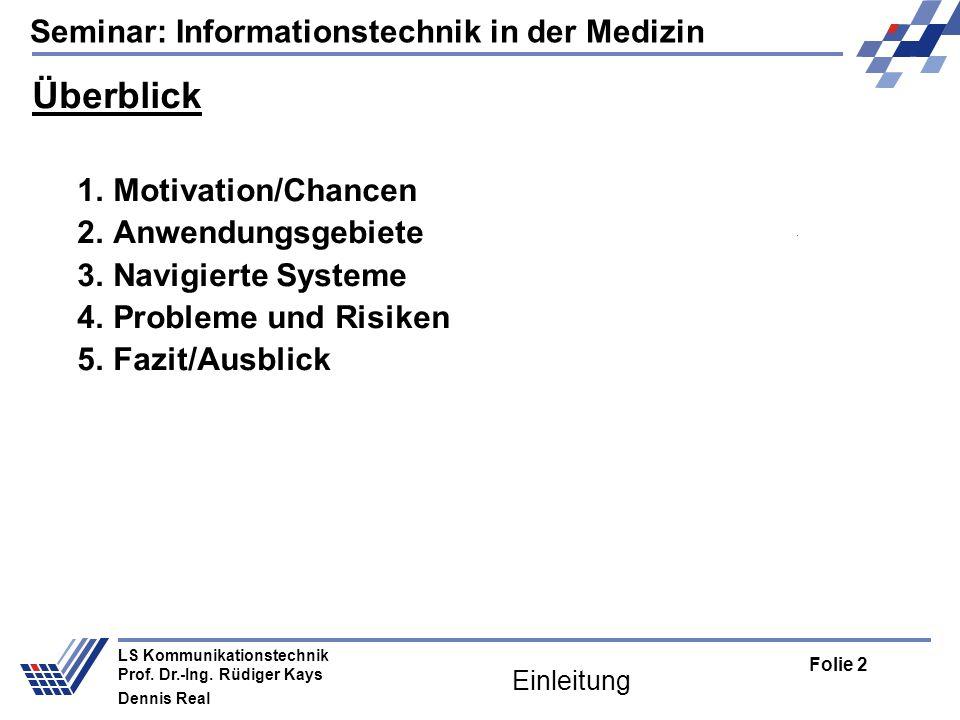 Seminar: Informationstechnik in der Medizin Folie 2 LS Kommunikationstechnik Prof. Dr.-Ing. Rüdiger Kays Dennis Real Einleitung Überblick 1. Motivatio