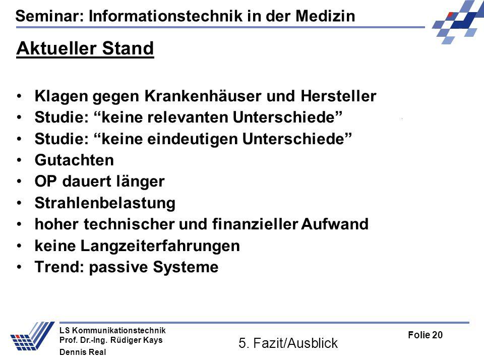 Seminar: Informationstechnik in der Medizin Folie 20 LS Kommunikationstechnik Prof. Dr.-Ing. Rüdiger Kays Dennis Real 5. Fazit/Ausblick Aktueller Stan