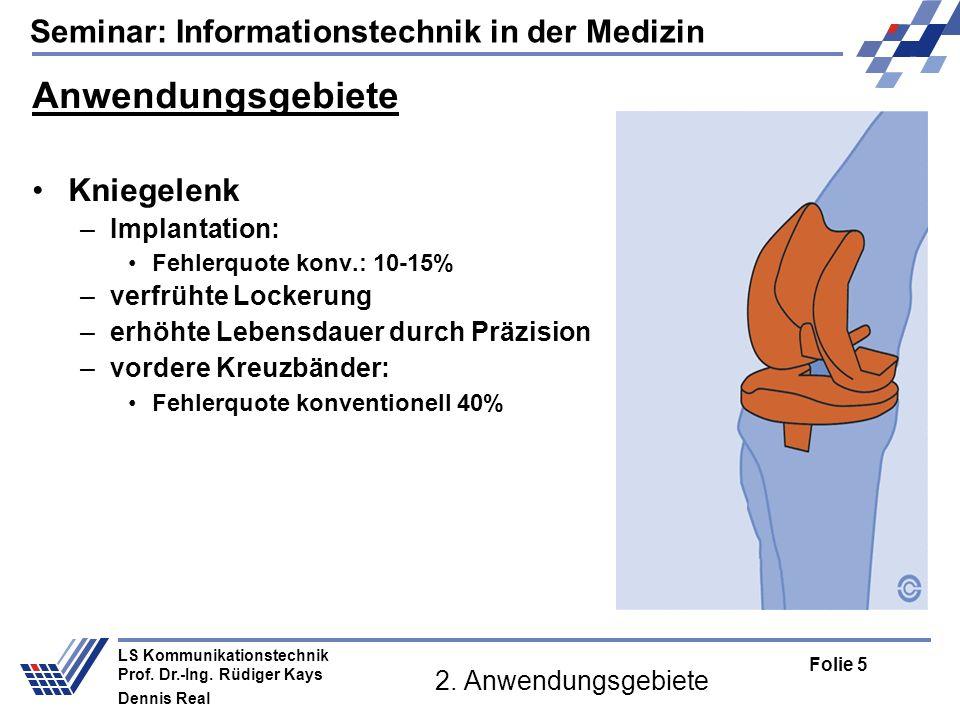 Seminar: Informationstechnik in der Medizin Folie 5 LS Kommunikationstechnik Prof. Dr.-Ing. Rüdiger Kays Dennis Real 2. Anwendungsgebiete Anwendungsge