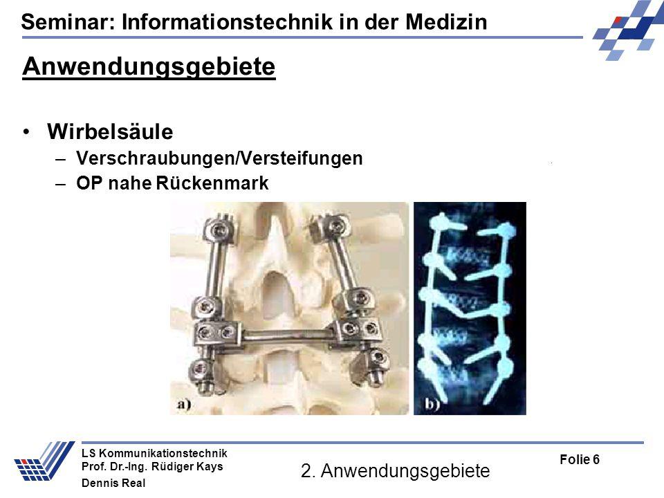 Seminar: Informationstechnik in der Medizin Folie 6 LS Kommunikationstechnik Prof. Dr.-Ing. Rüdiger Kays Dennis Real 2. Anwendungsgebiete Anwendungsge