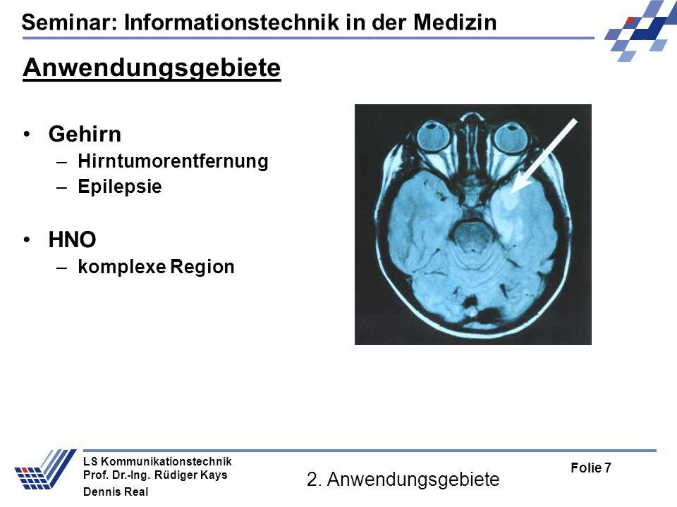 Seminar: Informationstechnik in der Medizin Folie 7 LS Kommunikationstechnik Prof. Dr.-Ing. Rüdiger Kays Dennis Real 2. Anwendungsgebiete Anwendungsge