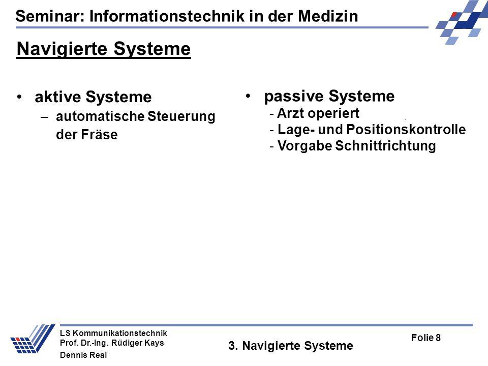 Seminar: Informationstechnik in der Medizin Folie 8 LS Kommunikationstechnik Prof. Dr.-Ing. Rüdiger Kays Dennis Real 3. Navigierte Systeme Navigierte