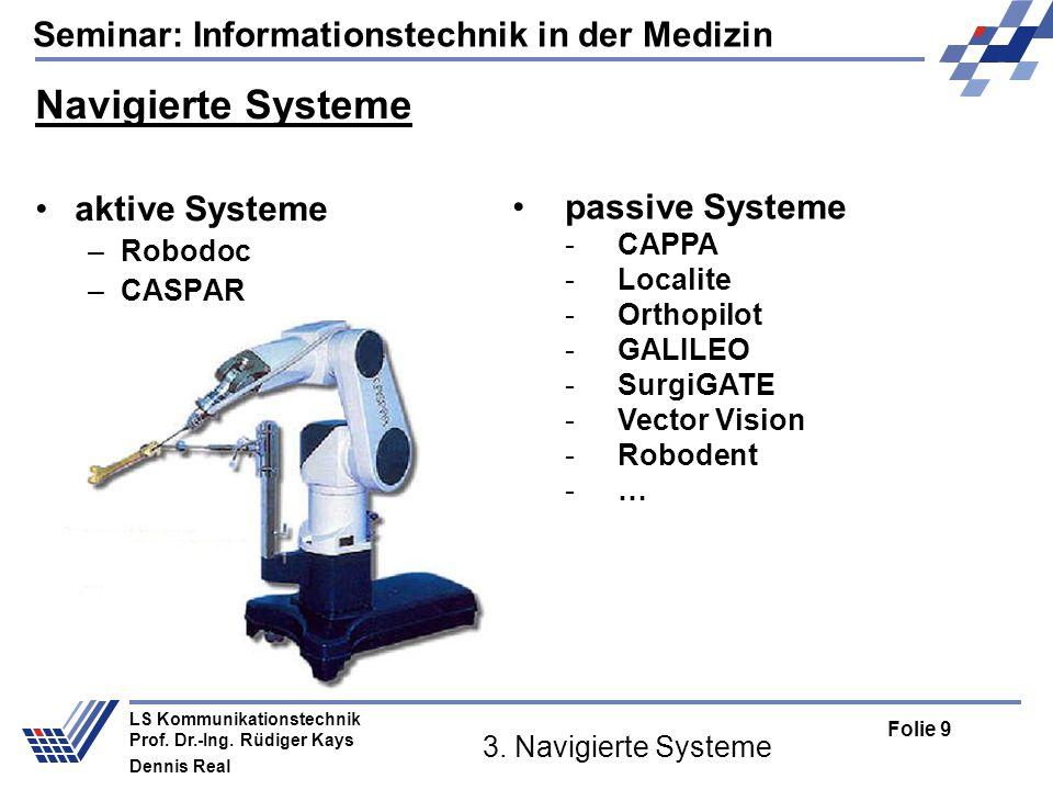 Seminar: Informationstechnik in der Medizin Folie 9 LS Kommunikationstechnik Prof. Dr.-Ing. Rüdiger Kays Dennis Real 3. Navigierte Systeme Navigierte