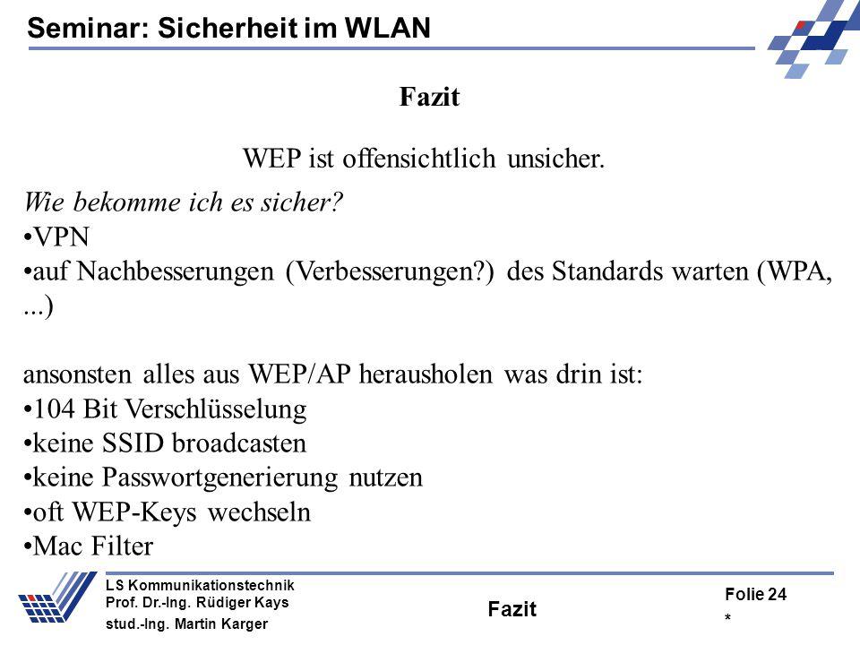 Seminar: Sicherheit im WLAN * Folie 23 LS Kommunikationstechnik Prof. Dr.-Ing. Rüdiger Kays stud.-Ing. Martin Karger Gegenüberstellung Weak IV / FMS 1
