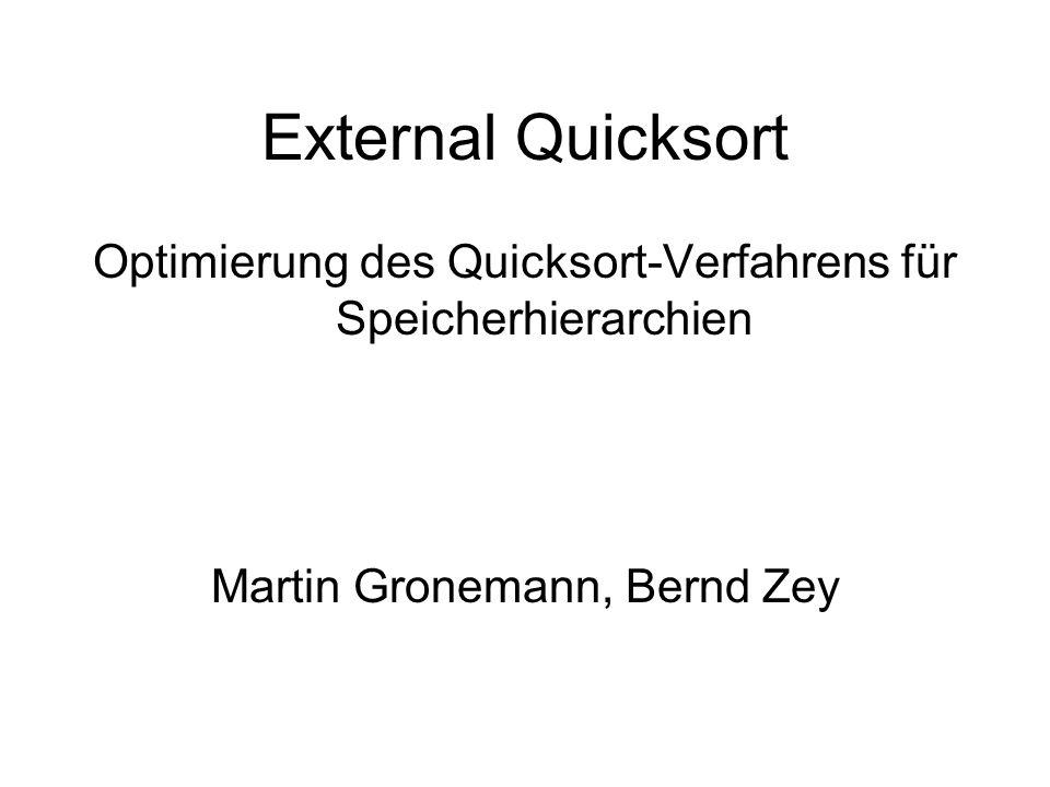 External Quicksort Optimierung des Quicksort-Verfahrens für Speicherhierarchien Martin Gronemann, Bernd Zey