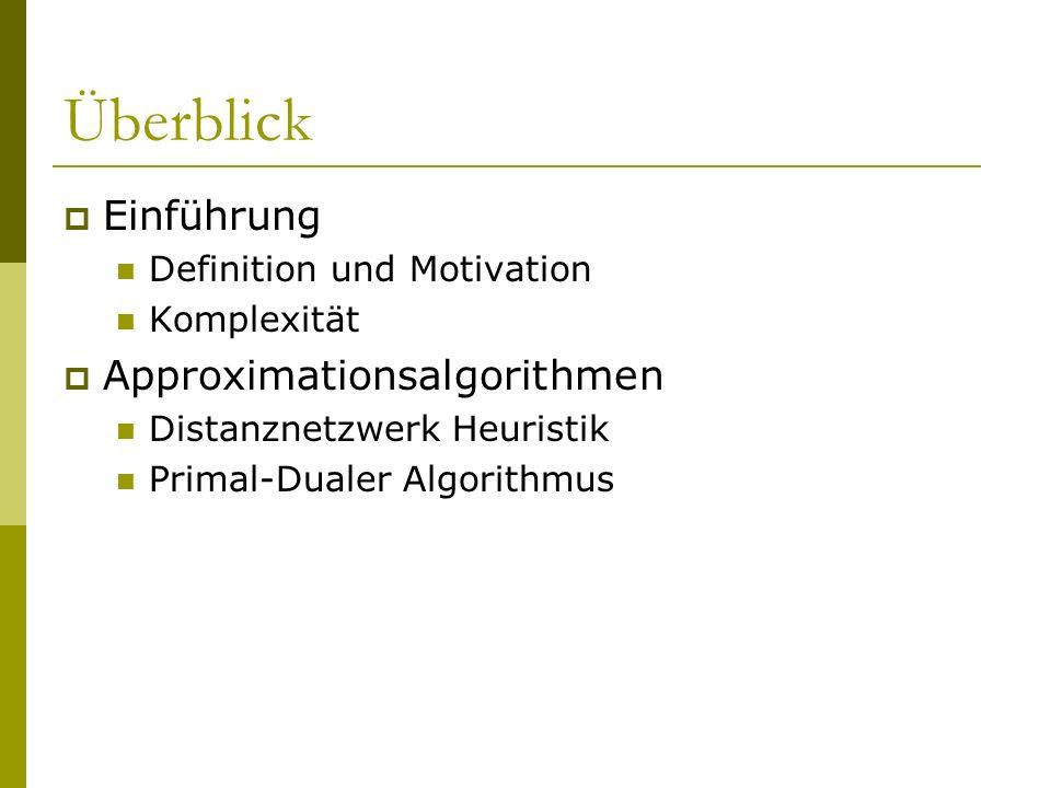 Überblick Einführung Definition und Motivation Komplexität Approximationsalgorithmen Distanznetzwerk Heuristik Primal-Dualer Algorithmus