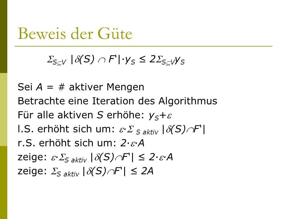 Beweis der Güte SV |(S) F|·y S 2 SV y S Sei A = # aktiver Mengen Betrachte eine Iteration des Algorithmus Für alle aktiven S erhöhe: y S + l.S. erhöht