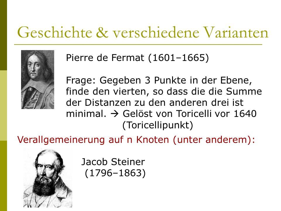Geschichte & verschiedene Varianten Pierre de Fermat (1601–1665) Frage: Gegeben 3 Punkte in der Ebene, finde den vierten, so dass die die Summe der Di