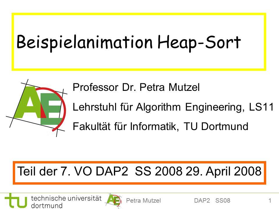 1Petra Mutzel DAP2 SS08 Beispielanimation Heap-Sort Professor Dr. Petra Mutzel Lehrstuhl für Algorithm Engineering, LS11 Fakultät für Informatik, TU D