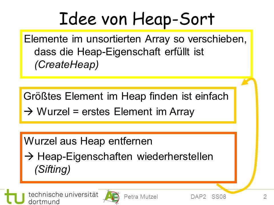 2 Idee von Heap-Sort Elemente im unsortierten Array so verschieben, dass die Heap-Eigenschaft erfüllt ist (CreateHeap) Wurzel aus Heap entfernen Heap-