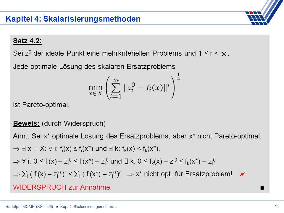Rudolph: MOMH (SS 2006) Kap. 4: Skalarisierungsmethoden10 Kapitel 4: Skalarisierungsmethoden Satz 4.2: Sei z 0 der ideale Punkt eine mehrkriteriellen