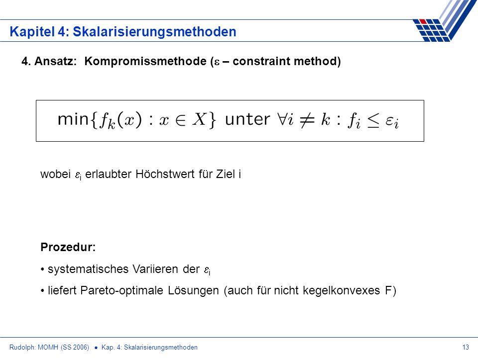 Rudolph: MOMH (SS 2006) Kap. 4: Skalarisierungsmethoden13 Kapitel 4: Skalarisierungsmethoden 4. Ansatz: Kompromissmethode ( – constraint method) wobei