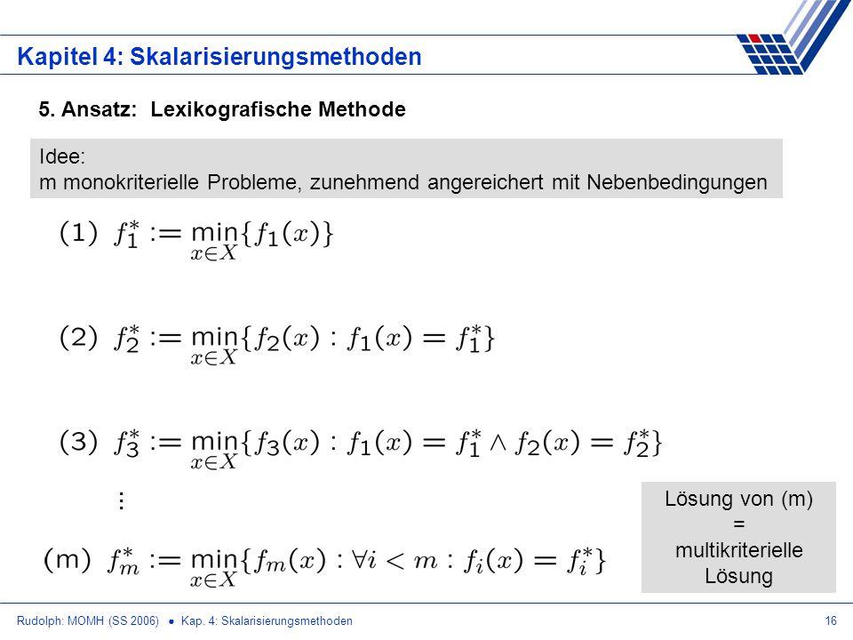 Rudolph: MOMH (SS 2006) Kap. 4: Skalarisierungsmethoden16 Kapitel 4: Skalarisierungsmethoden 5. Ansatz: Lexikografische Methode Idee: m monokriteriell