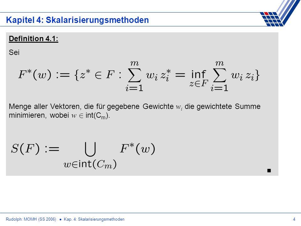 Rudolph: MOMH (SS 2006) Kap. 4: Skalarisierungsmethoden4 Kapitel 4: Skalarisierungsmethoden Definition 4.1: Sei Menge aller Vektoren, die für gegebene
