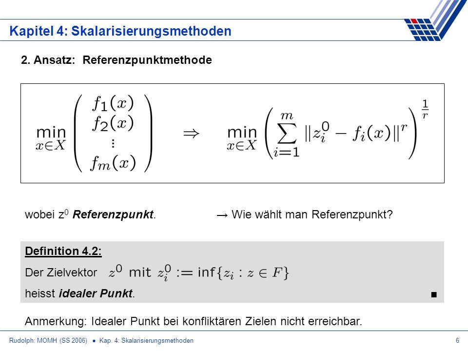 Rudolph: MOMH (SS 2006) Kap. 4: Skalarisierungsmethoden6 Kapitel 4: Skalarisierungsmethoden 2. Ansatz: Referenzpunktmethode wobei z 0 Referenzpunkt. D