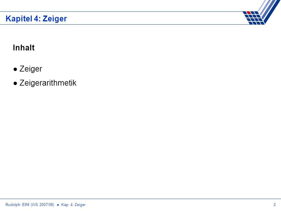 Rudolph: EINI (WS 2007/08) Kap. 4: Zeiger2 Kapitel 4: Zeiger Inhalt Zeiger Zeigerarithmetik
