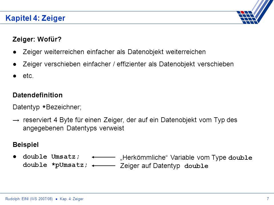 Rudolph: EINI (WS 2007/08) Kap. 4: Zeiger7 Kapitel 4: Zeiger Zeiger: Wofür? Zeiger weiterreichen einfacher als Datenobjekt weiterreichen Zeiger versch