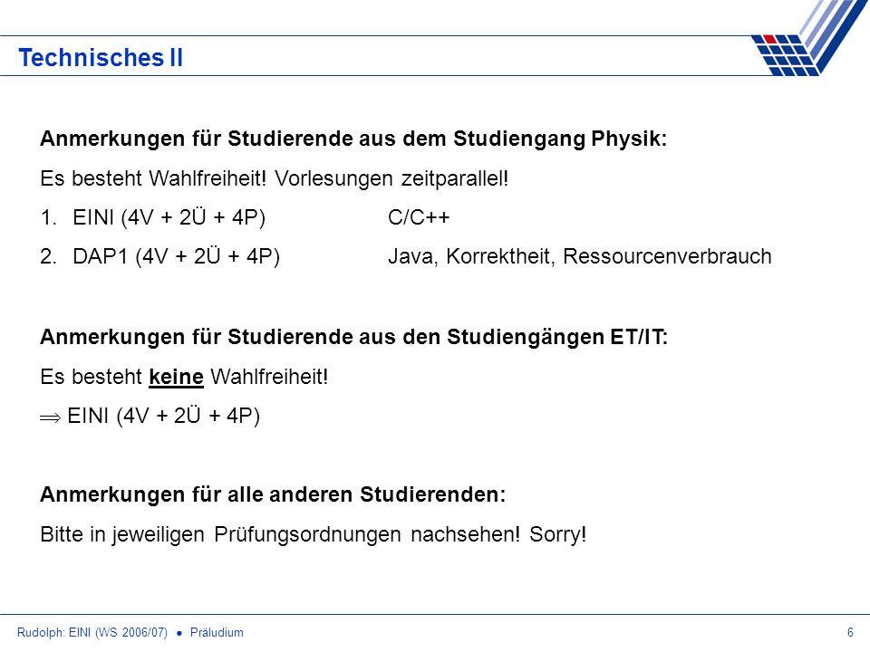 Rudolph: EINI (WS 2006/07) Präludium6 Technisches II Anmerkungen für Studierende aus dem Studiengang Physik: Es besteht Wahlfreiheit.