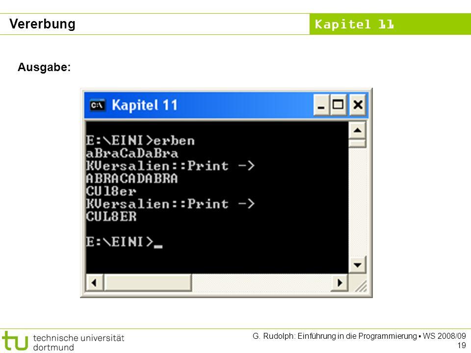 Kapitel 11 G. Rudolph: Einführung in die Programmierung WS 2008/09 19 Ausgabe: Vererbung