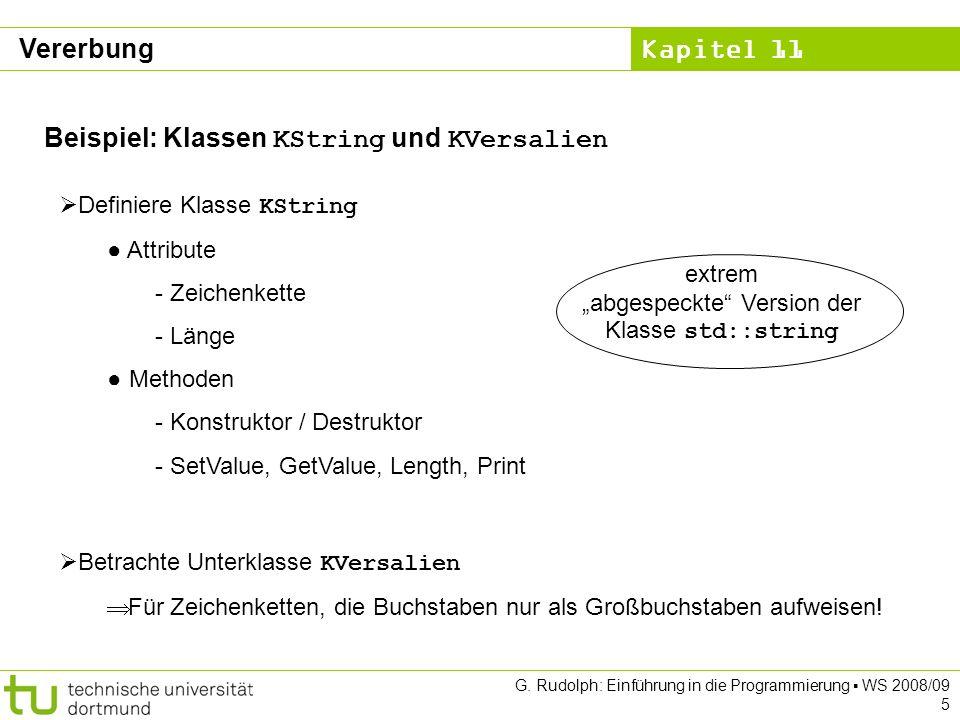 Kapitel 11 G.Rudolph: Einführung in die Programmierung WS 2008/09 6 Klasse KString: 1.