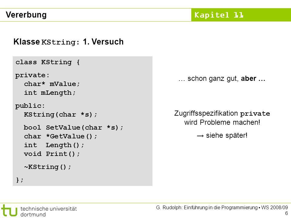 Kapitel 11 G. Rudolph: Einführung in die Programmierung WS 2008/09 6 Klasse KString: 1.
