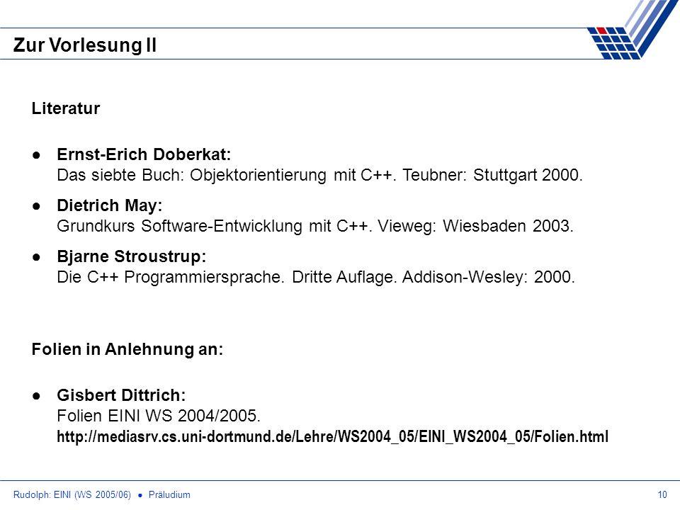 Rudolph: EINI (WS 2005/06) Präludium10 Zur Vorlesung II Literatur Ernst-Erich Doberkat: Das siebte Buch: Objektorientierung mit C++. Teubner: Stuttgar