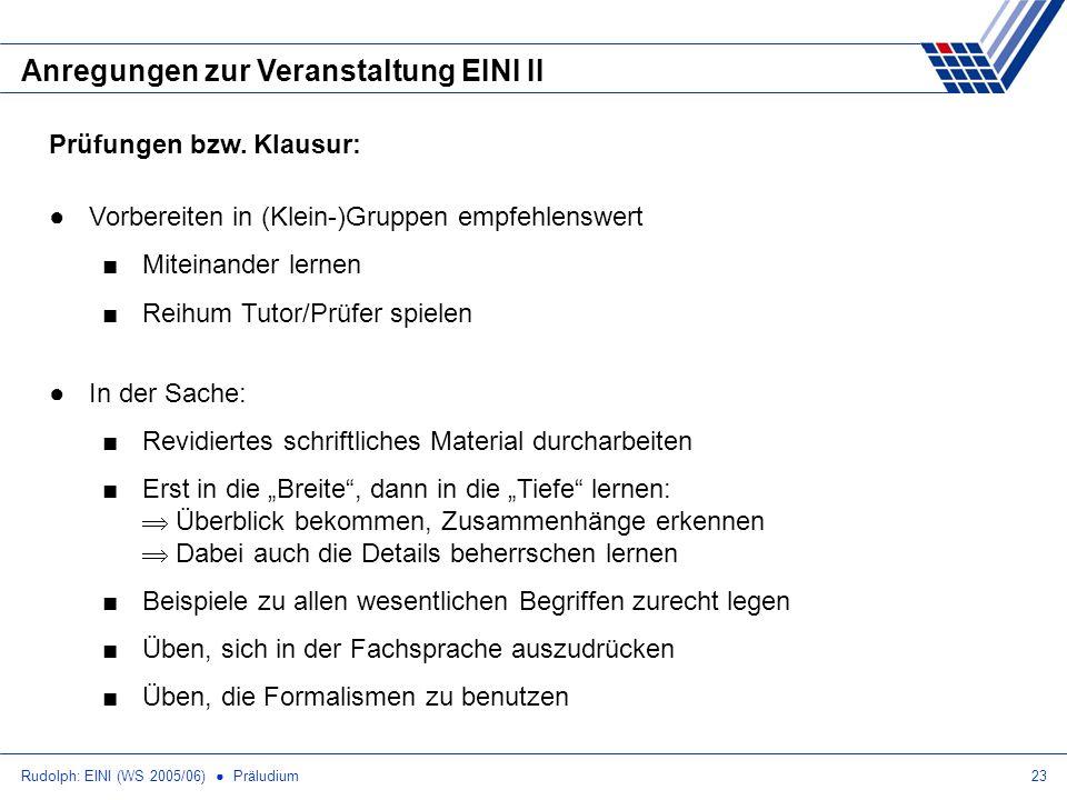 Rudolph: EINI (WS 2005/06) Präludium23 Anregungen zur Veranstaltung EINI II Prüfungen bzw. Klausur: Vorbereiten in (Klein-)Gruppen empfehlenswert Mite