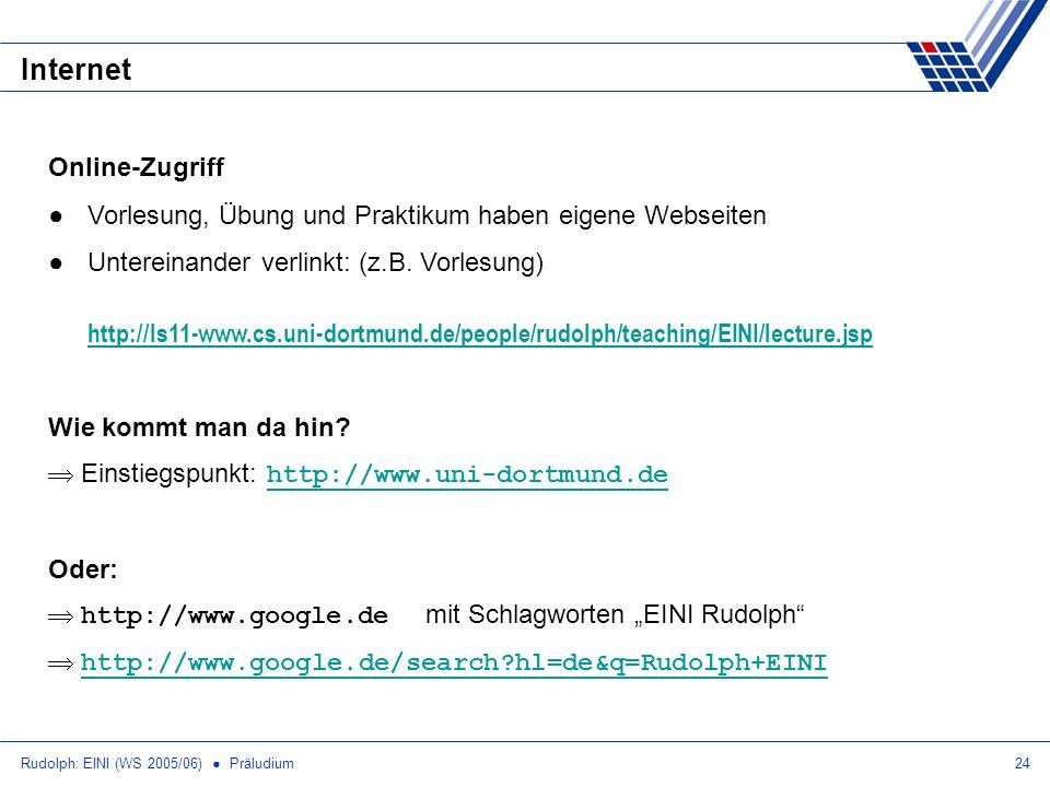 Rudolph: EINI (WS 2005/06) Präludium24 Internet Online-Zugriff Vorlesung, Übung und Praktikum haben eigene Webseiten Untereinander verlinkt: (z.B.