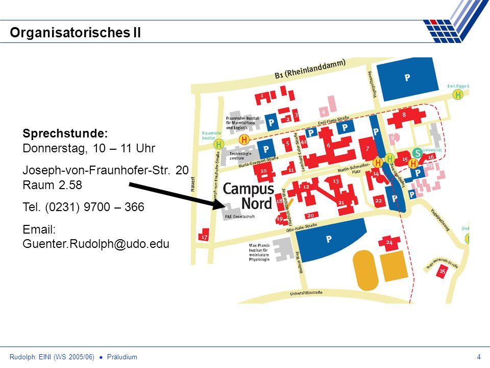 Rudolph: EINI (WS 2005/06) Präludium4 Organisatorisches II Sprechstunde: Donnerstag, 10 – 11 Uhr Joseph-von-Fraunhofer-Str. 20 Raum 2.58 Tel. (0231) 9