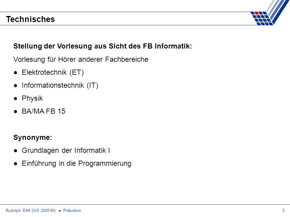 Rudolph: EINI (WS 2005/06) Präludium5 Technisches Stellung der Vorlesung aus Sicht des FB Informatik: Vorlesung für Hörer anderer Fachbereiche Elektro