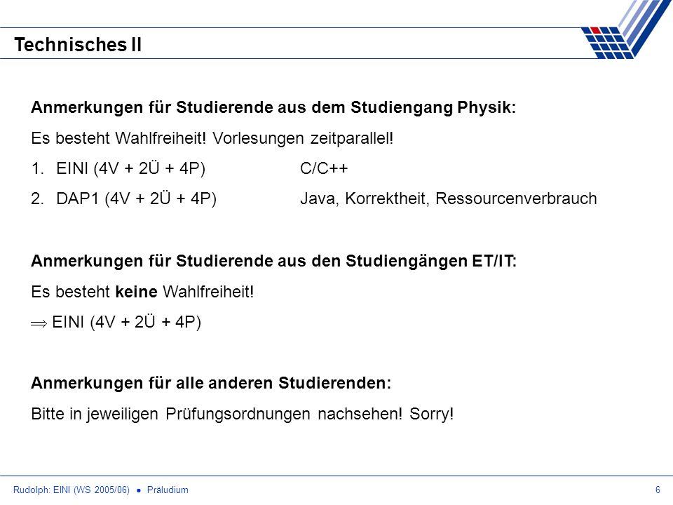 Rudolph: EINI (WS 2005/06) Präludium6 Technisches II Anmerkungen für Studierende aus dem Studiengang Physik: Es besteht Wahlfreiheit! Vorlesungen zeit