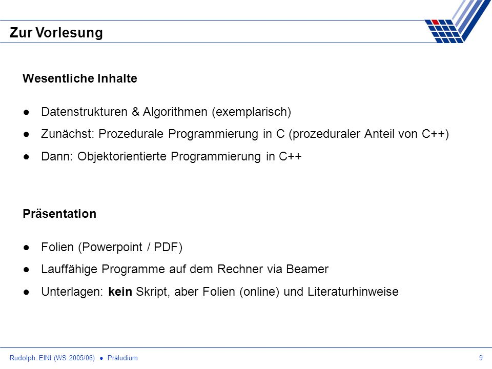 Rudolph: EINI (WS 2005/06) Präludium9 Zur Vorlesung Wesentliche Inhalte Datenstrukturen & Algorithmen (exemplarisch) Zunächst: Prozedurale Programmier